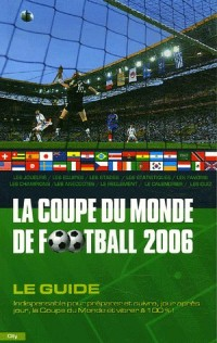 La Coupe du monde de football 2006 : Le guide