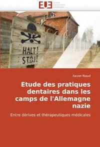 Etude des pratiques dentaires dans les camps de l'Allemagne nazie: Entre dérives et thérapeutiques médicales