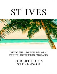 St Ives: Being The Adventures of a French Prisoner in England