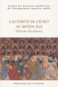 L'autorite de l'écrit au Moyen Age (Orient-Occident) : XXXIXe Congrès de la SHMESP (Le Caire, 30 avril-5 mai 2008)