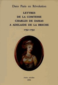 Lettres de la Comtesse Charles de Damas a Adelaide de la Briche (1791 -1792)
