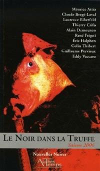 Le Noir dans la Truffe : Saison 2006
