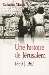 Une histoire de Jérusalem : 1850-1967