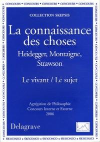 La connaissance des choses : Heidegger, Montaigne, Strawson, Le vivant / Le sujet