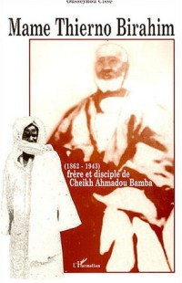 Mame Thierno Birahim (1862-1943) : Frêre et disciple de Cheikh Ahmadou Bamba
