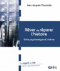 Rêver de réparer l'histoire : Entre psychanalyse et cinéma