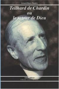 Teilhard de Chardin ou le retour de Dieu