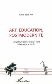 Art, éducation, postmodernité. : Les valeurs éducatives de l'art à l'époque actuelle
