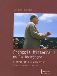 François Mitterrand et la Bourgogne : L'irrésistible ascension
