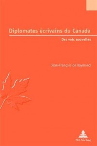 Diplomates Ecrivains Du Canada: Des Voix Nouvelles
