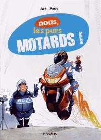 Nous, les purs motards !