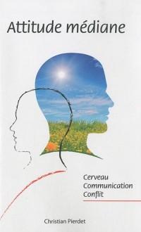 Attitude médiane : Cerveau, communication, conflit