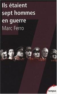 Ils étaient sept hommes en guerre : 1918-1945 Histoire parallèle