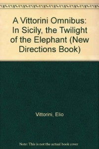 A Vittorini Omnibus: In Sicily, the Twilight of the Elephant