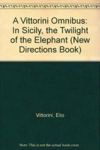 A Vittorini Omnibus: In Sicily, the Twilight of the Elephant