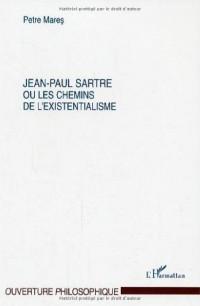 Jean-Paul Sartre ou Les chemins de l'existentialisme