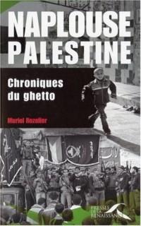 Naplouse, Palestine : chroniques du ghetto