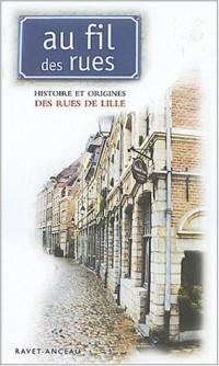 Au fil des rues : Histoire et origine des rues de Lille