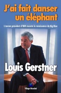 J'ai fait danser un éléphant : L'ancien président d'IBM raconte la renaissance de Big Blue