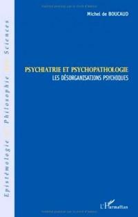 Psychiatrie et psychopathologie : Les désorganisations psychiques