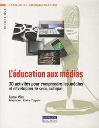 L'éducation aux médias : 30 activités pour comprendre les médias et développer le sens critique
