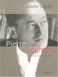 Pierre Seghers : Un homme couvert de noms