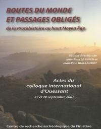 Routes du monde et passages obligés : De la Protohistoire au haut Moyen Age - Actes du colloque international d'Ouessant, 27-28 septembre 2007