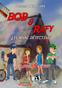Bob et Rafy, les mini-détectives : Episode 1 : le moulin secret