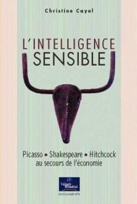 L'intelligence sensible : Picasso, Shakespeare, Hitchcock au secours de l'économie