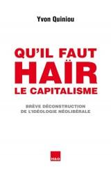 Qu'il faut haïr le capitalisme : Brève déconstruction de l'idéologie néolibérale
