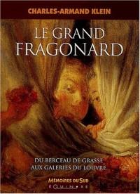 Le grand Fragonard: Du berceau de Grasse aux galeries du Louvre