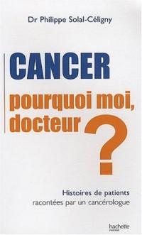Cancer : Pourquoi moi, Docteur?: Histoires de patients racontées par un cancérologue