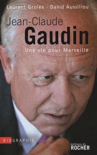 Jean-Claude Gaudin : Une vie pour Marseille