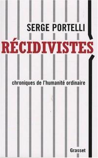 Récidivistes : Chroniques de l'humanité ordinaire