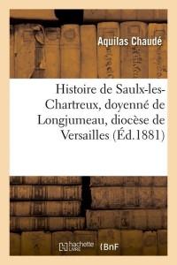 Histoire de Saulx-les-Chartreux, doyenné de Longjumeau, diocèse de Versailles (Éd.1881)