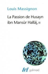 La Passion de Husayn ibn Mansûr Hallâj (Tome 3-La doctrine de Hallâj): Martyr mystique de l'Islam exécuté à Bagdad le 26 mars 922. Étude d'histoire religieuse
