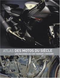 Atlas des motos du siècle : Les machines qui ont marqué l'histoire