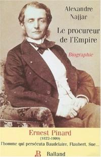 Le procureur de l'Empire : Ernest Pinard, 1822-1909