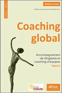 Coaching global : Volume 2 - Tome 2, Accompagnement de dirigeants et coaching d'équipes