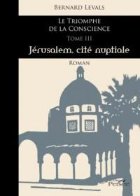 Le Triomphe de la Conscience Tome III - Jerusalem, Cite Nuptiale