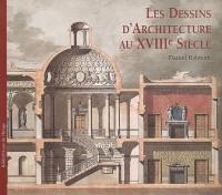 Les dessins d'architecture au XVIIIe siècle