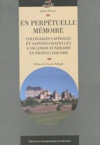 En perpétuelle mémoire : Collégiales castrales et saintes-chapelles à vocation funéraire en France (1540-1560)