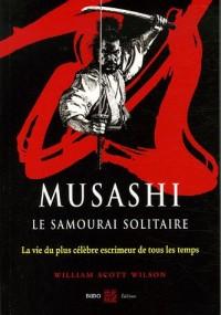 Musashi, le samourai solitaire : La vie et l'oeuvre de Miyamoto Musashi