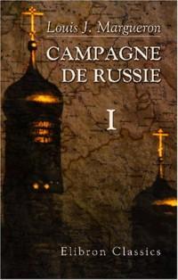 Campagne de Russie: Partie 1. Préliminaires de la campagne de Russie, ses causes, sa préparation, organisation de l'armée du 1er janvier 1810 au 31 janvier 1812. Tome 1