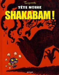 Tête noire, Tome 1 : Shakabam !