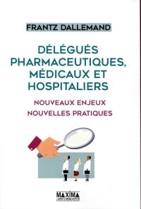 Délégués pharmaceutiques, médicaux et hospitaliers - Nouveaux enjeux, nouvelles pratiques