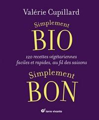 Simplement bio, simplement bon : 120 recettes végétariennes, faciles et rapides au fil des saisons