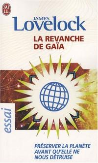 La revanche de Gaïa : Préserver la planète avant qu'elle ne nous détruise