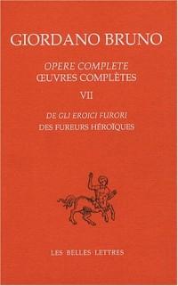 Oeuvres complètes : Tome 7, Des fureurs héroïques Edition bilingue français-italien