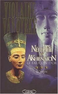 Néfertiti et Akhénaton, tome 3 : Le Faucon d'or